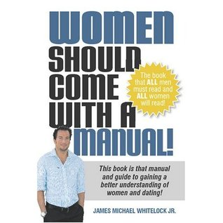 Women Should Come With A Manual!  by  James M. Whitelock Jr.