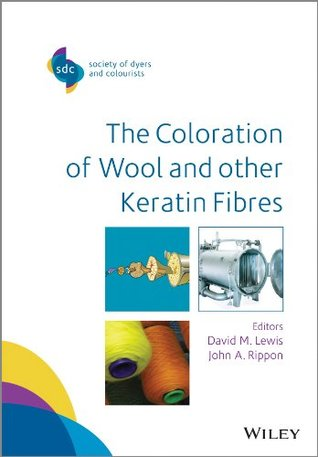 The Coloration of Wool and Other Keratin Fibres  by  David M. Lewis
