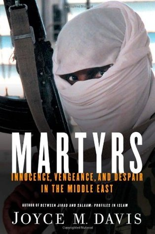 Martyrs, Updated Edition: Innocence, Vengeance, and Despair in the Middle East  by  Joyce M. Davis