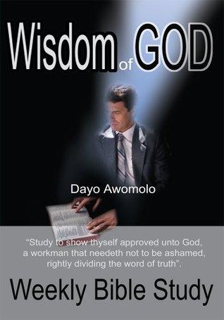 Wisdom of God: Weekly Bible Study  by  Dayo Awomolo