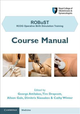 Robust: Rcog Operative Birth Simulation Training: Course Manual Alison Gale