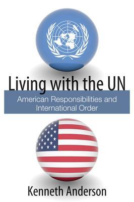 Living with the Un: American Responsibilities and International Order Kenneth Anderson