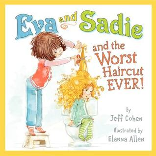 Eva and Sade and the Worst Haircut Ever! by Jeff Cohen