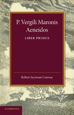 P. Vergili Aeneidos Liber Primus  by  Robert Seymour Conway