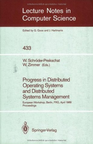 Progress in Distributed Operating Systems and Distributed Systems Management: European Workshop, Berlin, FRG, April 18/19, 1989, Proceedings (Lecture Notes in Computer Science)  by  Wolfgang Schröder-Preikschat