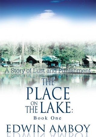 The Place on the Lake:  Book One: A Story of Lust and Punishment  by  Edwin Amboy