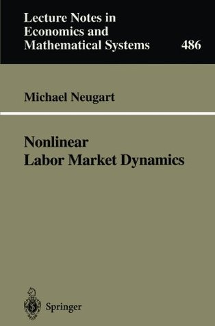 Nonlinear Labor Market Dynamics (Lecture Notes in Economics and Mathematical Systems) Michael Neugart