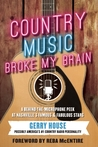 Country Music Broke My Brain: A Behind-the-Microphone Peek at Nashville's Famous and Fabulous Stars