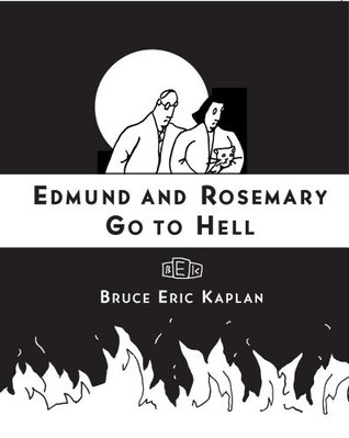 Edmund and Rosemary Go to Hell: A Story We All Really Need Now More Than Ever  by  Bruce Eric Kaplan
