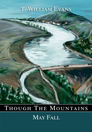 Though The Mountains May Fall: The story of the great Johnstown Flood of 1889  by  T. William Evans