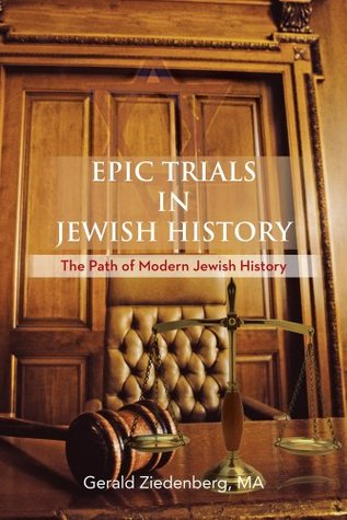 Epic Trials in Jewish History: The Evolution of Modern Jewish History Gerald Ziedenberg Ma