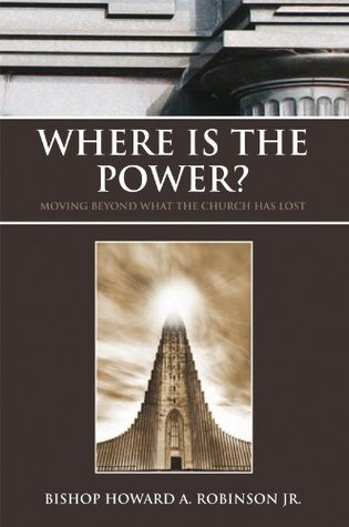 Where Is the Power? Bishop Howard A. Robinson Jr.