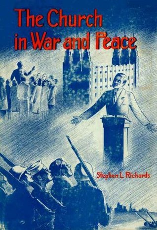 The Church in War and Peace  by  Stephen L. Richards