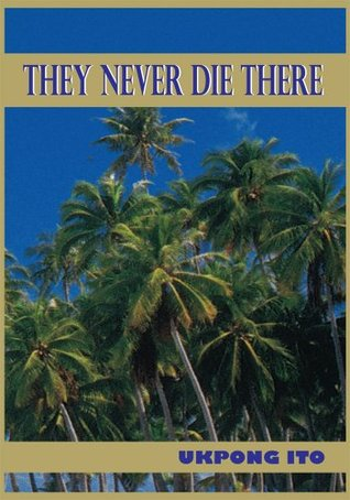 They Never Die There Ukpong Ito