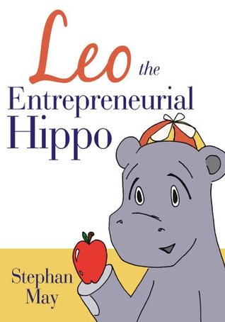 Leo the Entrepreneurial Hippo  by  Stephan May