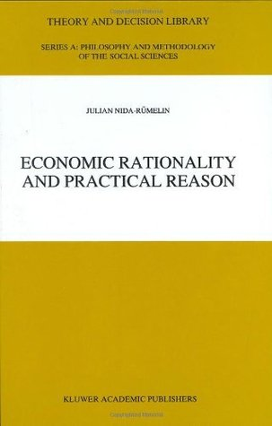 Economic Rationality and Practical Reason  by  Julian Nida-Rxfcmelin