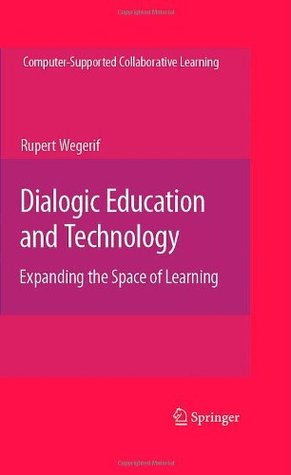 Dialogic Education and Technology: Expanding the Space of Learning (Computer-Supported Collaborative Learning Series)  by  Rupert Wegerif