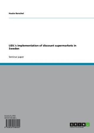 LIDLs implementation of discount supermarkets in Sweden Hauke Barschel