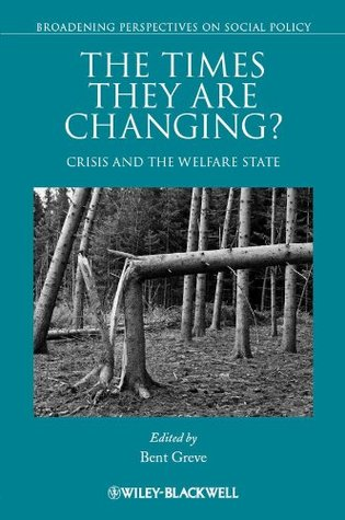 The Times They Are Changing: Crisis and the Welfare State  by  Bent Greve