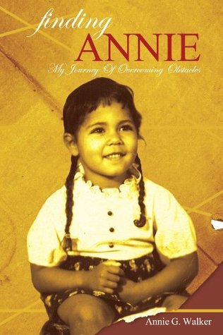 Finding Annie: My Journey of Overcoming Obstacles  by  Annie G. Walker