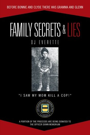 Family Secrets & Lies : Before Bonnie And Clyde There Was Gramma And Glenn  by  Dj Everette