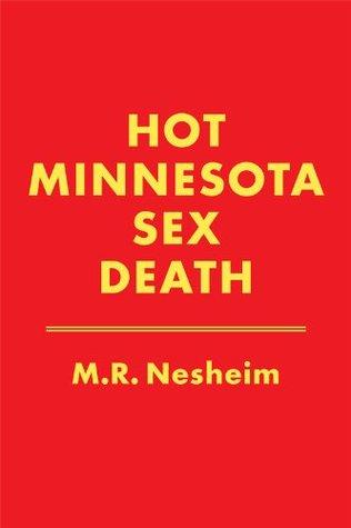Hot Minnesota Sex Death  by  M.R. Nesheim