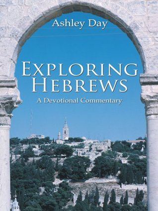 Exploring Hebrews : A Devotional Commentary Ashley Day