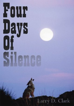 Four Days Of Silence  by  Larry D. Clark