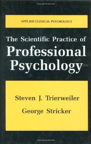 The Scientific Practice of Professional Psychology (Nato Science Series B: (closed))  by  Steven J. Trierweiler