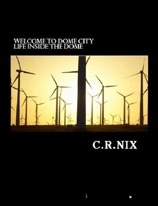 WELCOME TO DOME CITY-Life inside the dome C.R. Nix