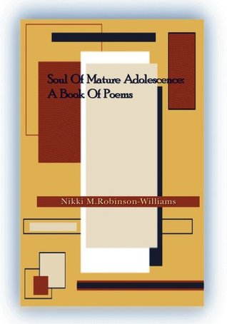Soul of Mature Adolescence: A Book Of Poems Nikki Robinson-Williams