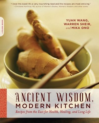 Ancient Wisdom, Modern Kitchen: Recipes from the East for Health, Healing, and Long Life Yuan Wang