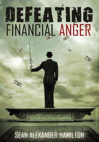 Defeating Financial Anger Sean Alexander Hamilton