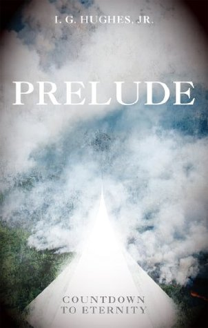 Prelude: Countdown to Eternity  by  I.G. Hughes Jr.