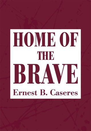 Home of the Brave  by  Ernest Caseres