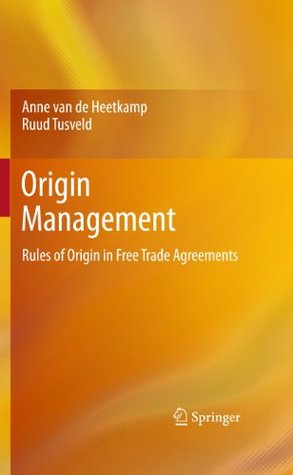 Origin Management: Rules of Origin in Free Trade Agreements  by  Anne Van De Heetkamp