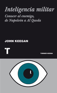 Inteligencia Militar. Conocer al Enemigo, de Napoleón a Al Qaeda John Keegan