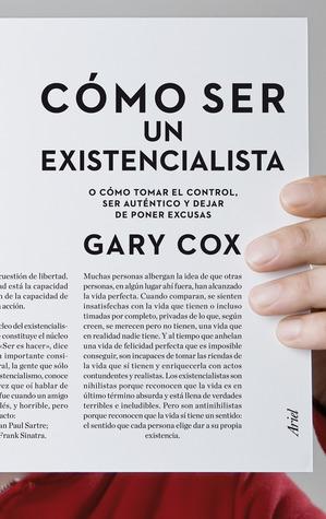 Cómo ser un existencialista  by  Gary Cox