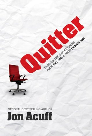 Quitter: Closing the Gap Between Your Day Job and Your Dream Job (2011) by Jon Acuff
