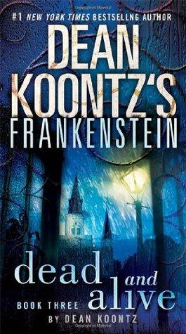 Dead and Alive (Dean Koontz's Frankenstein, #3)