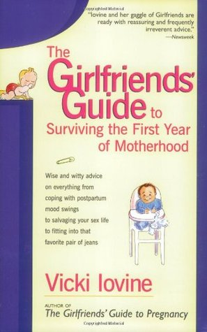 The Girlfriends' Guide to Surviving the First Year of Motherhood