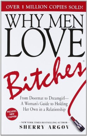 Why Men Love Bitches: From Doormat to Dreamgirl - A Woman's Guide to Holding Her Own in a Relationship (Paperback)