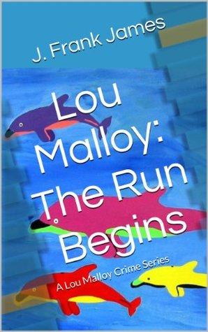 Lou Malloy: The Run Begins (A Lou Malloy Crime Series)
