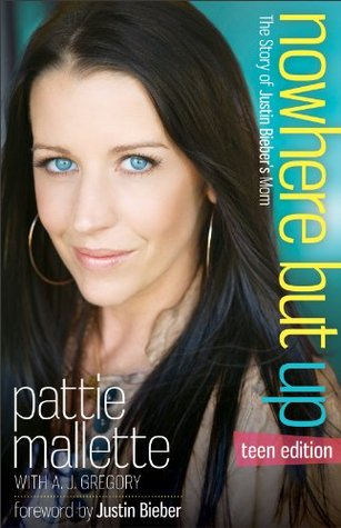 Nowhere but Up, Teen Edition: The Story of Justin Bieber's Mom (2013) by Pattie Mallette