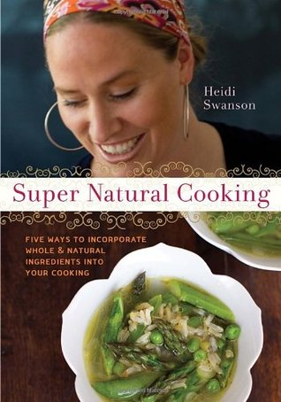 Super Natural Cooking: Five Delicious Ways to Incorporate Whole and Natural Foods into Your Cooking (Paperback)