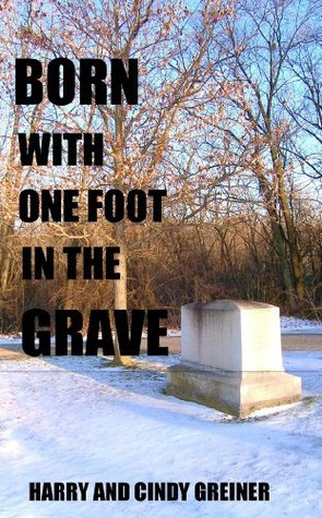 Born With One Foot In The Grave  by  Harry Greiner