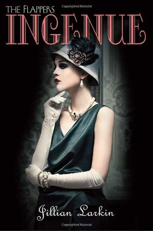 Ingenue (Flappers, #2)  - Jillian Larkin