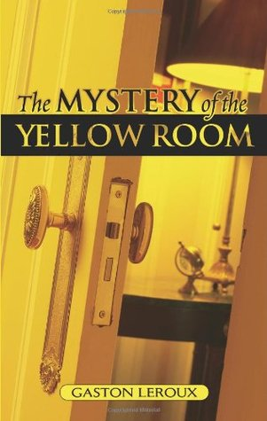 The Mystery Of The Yellow Room By Gaston Leroux Reviews