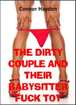 The Dirty Couple and their Babysitter Fuck Toy  by  Conner Hayden