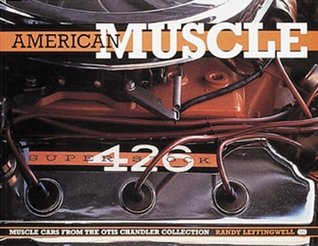 American Muscle: Muscle Cars From the Otis Chandler Collection  by  Randy Leffingwell